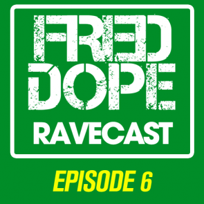 Fred Dope RaveCast – Episode 6