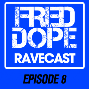 Fred Dope RaveCast – Episode 8