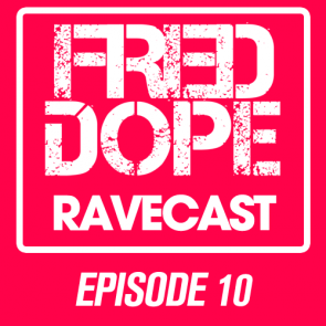Fred Dope RaveCast – Episode 10