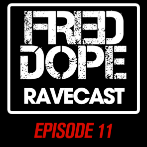 Fred Dope RaveCast – Episode 11